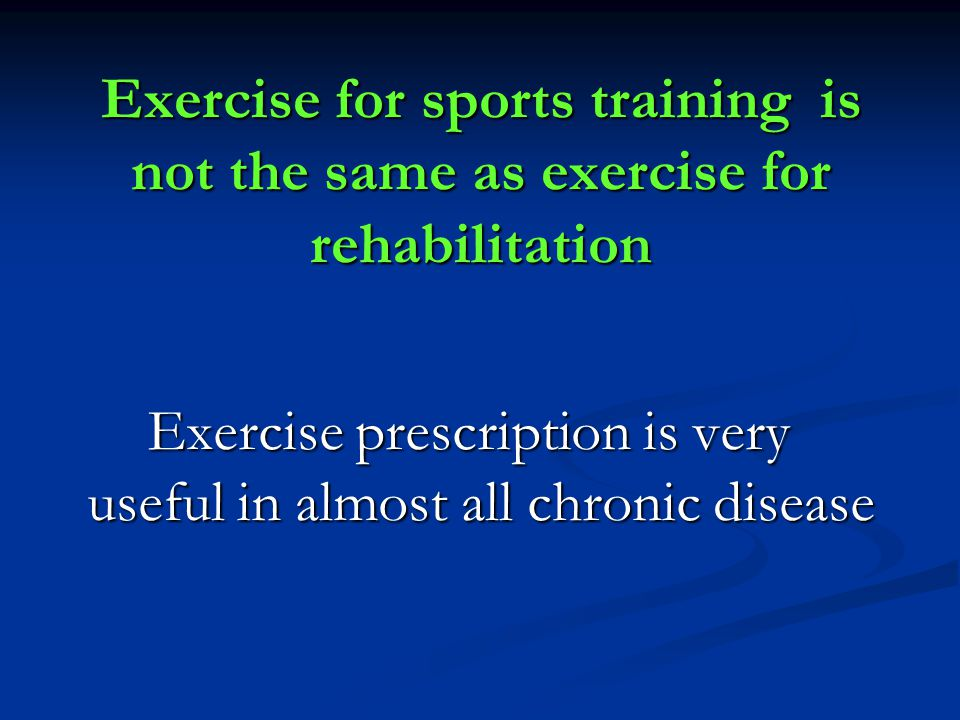 Exercise for sports training is not the same as exercise for rehabilitation