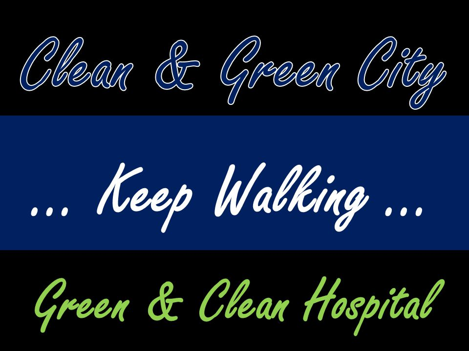 Clean & Green City … Keep Walking … Green & Clean Hospital