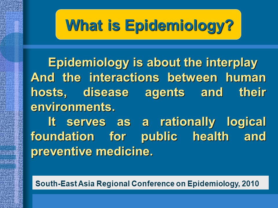 What is Epidemiology Epidemiology is about the interplay
