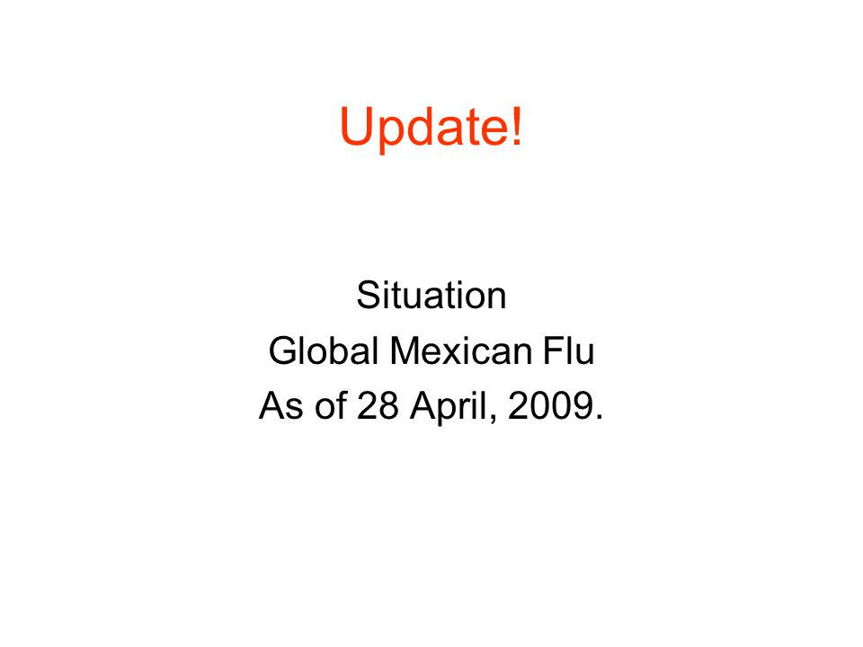 Situation Global Mexican Flu As of 28 April, 2009.