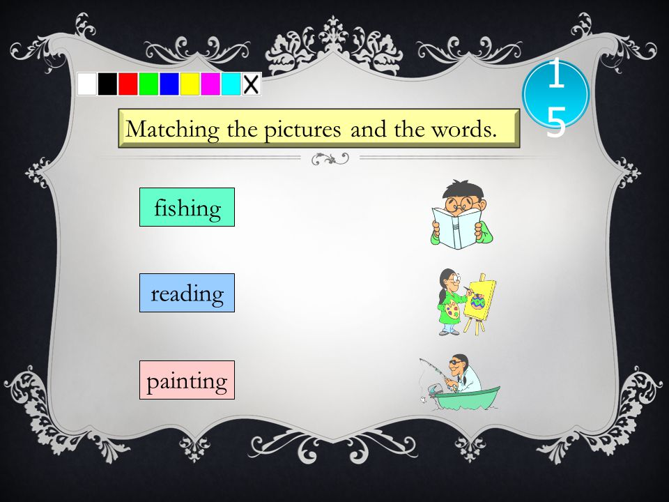 15 Matching the pictures and the words. fishing reading painting