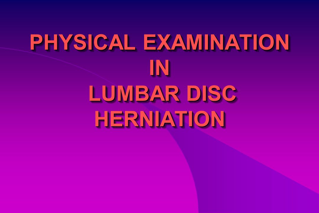 PHYSICAL EXAMINATION IN LUMBAR DISC HERNIATION