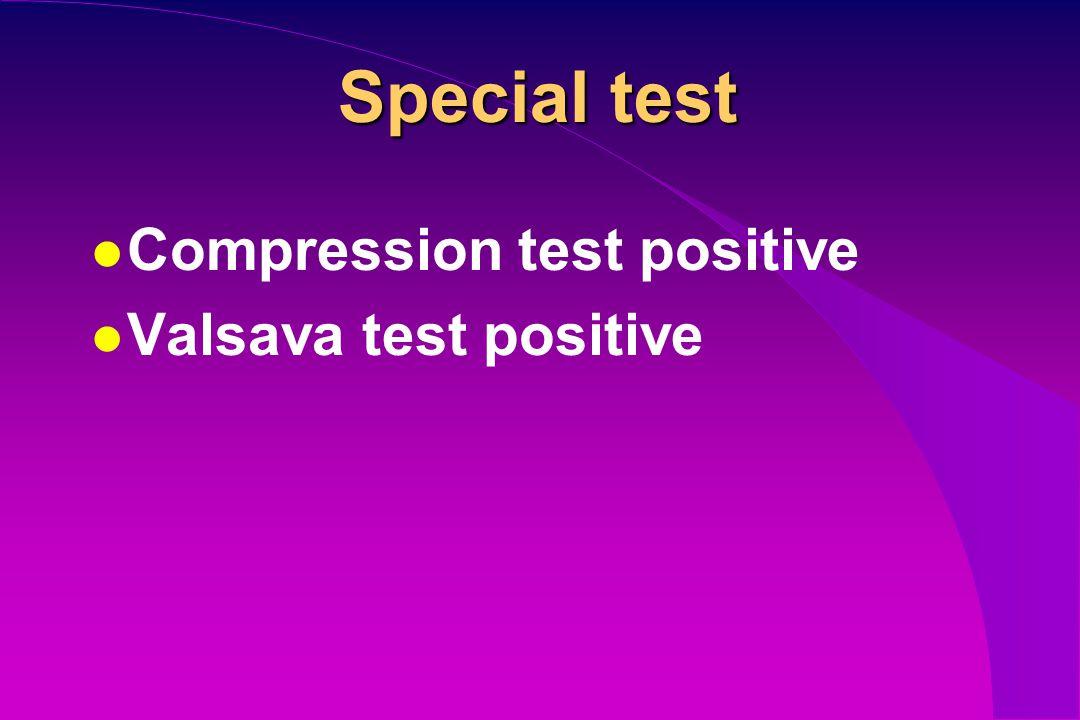Special test Compression test positive Valsava test positive