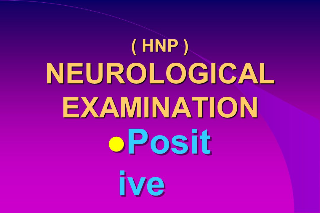 ( HNP ) NEUROLOGICAL EXAMINATION