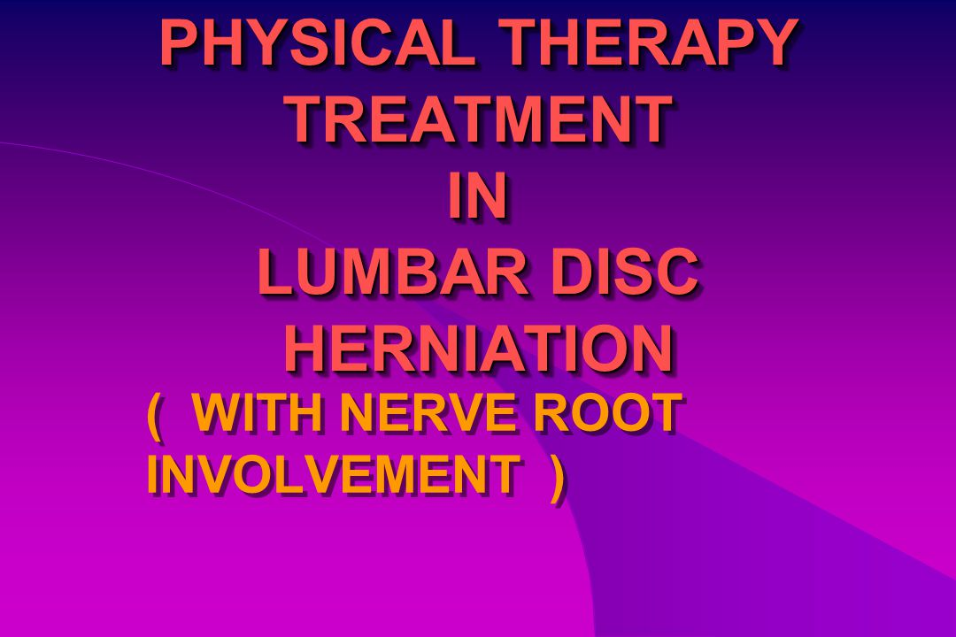 PHYSICAL THERAPY TREATMENT IN LUMBAR DISC HERNIATION