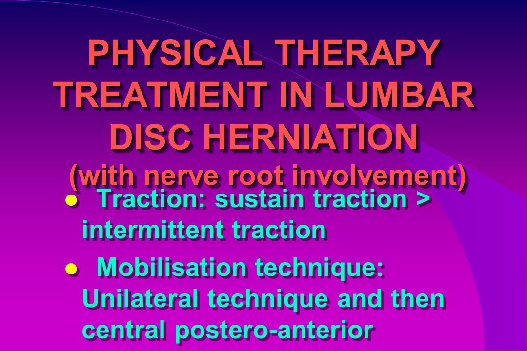 PHYSICAL THERAPY TREATMENT IN LUMBAR DISC HERNIATION (with nerve root involvement)