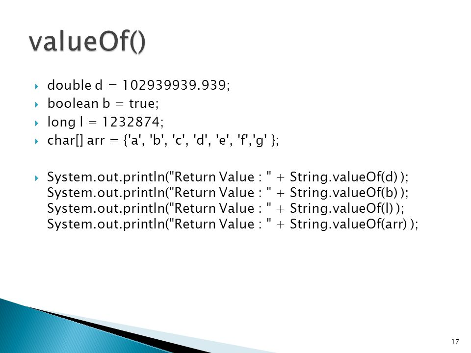 valueOf() double d = 102939939.939; boolean b = true;