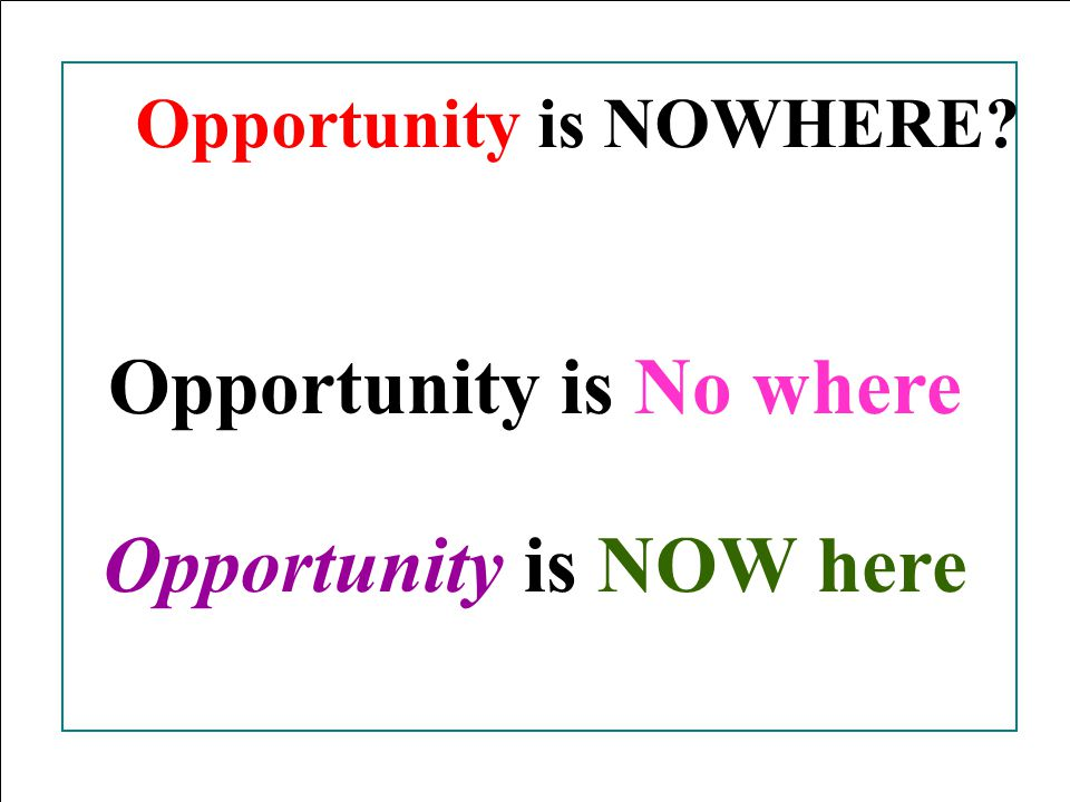 Opportunity is No where Opportunity is NOW here