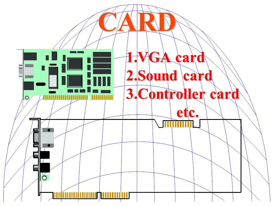1.VGA card 2.Sound card 3.Controller card etc.