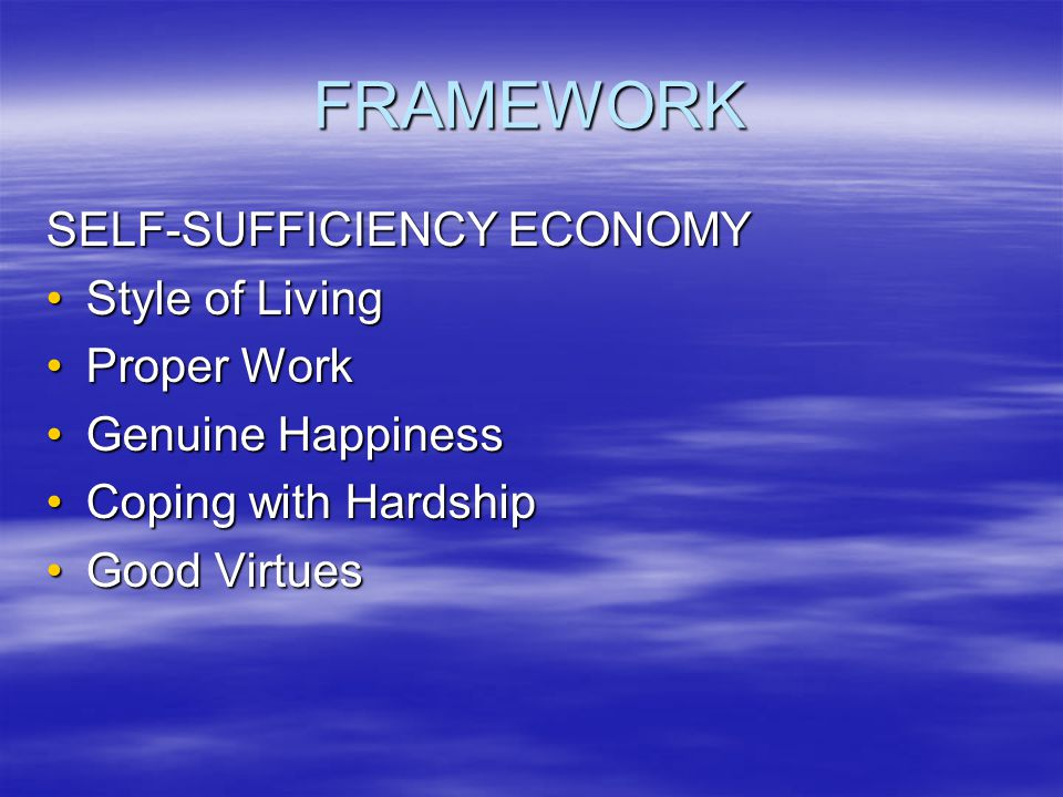 FRAMEWORK SELF-SUFFICIENCY ECONOMY Style of Living Proper Work