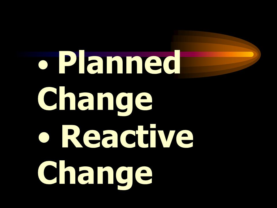 Planned Change Reactive Change