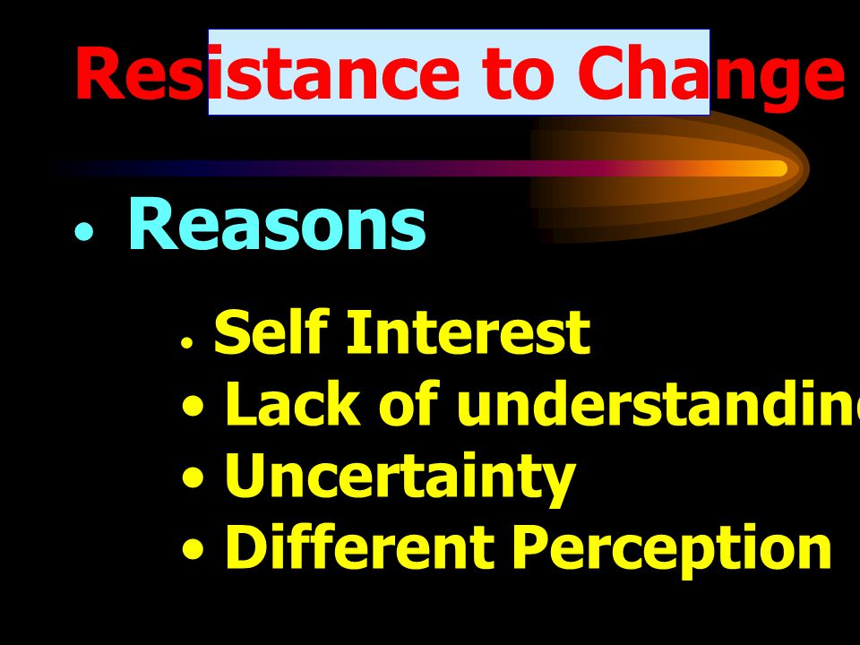 Resistance to Change Lack of understanding and Trust Uncertainty