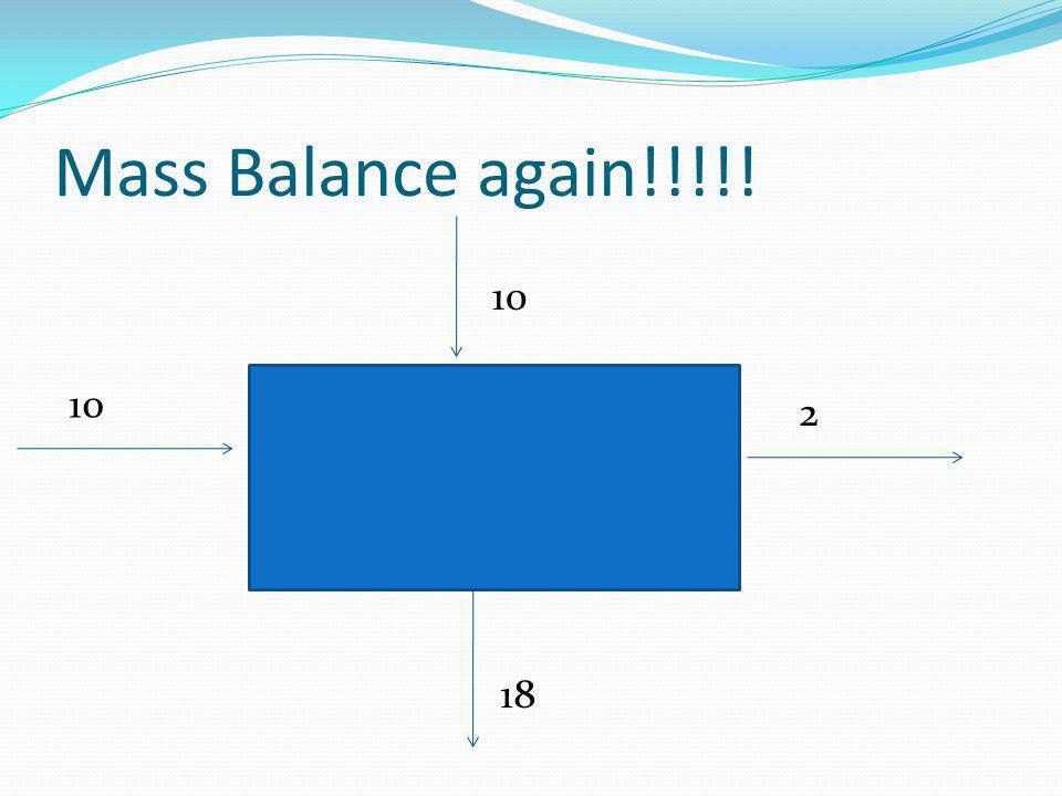 Mass Balance again!!!!! 10 10 2 18