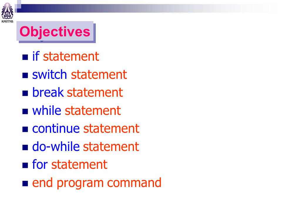 Objectives if statement switch statement break statement