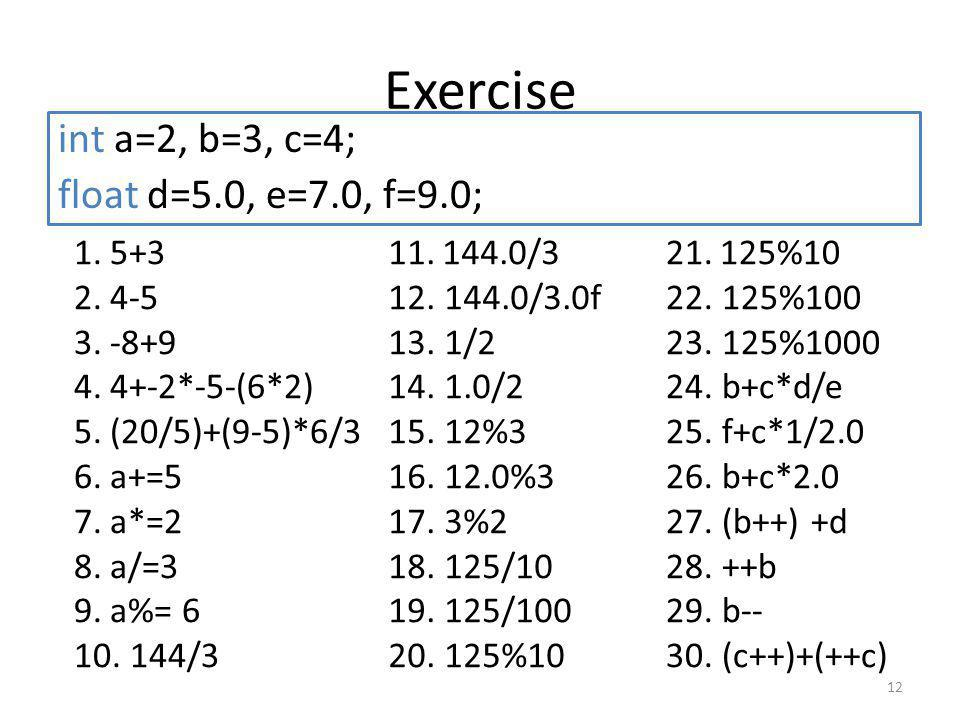 Exercise int a=2, b=3, c=4; float d=5.0, e=7.0, f=9.0; 5+3 4-5 -8+9