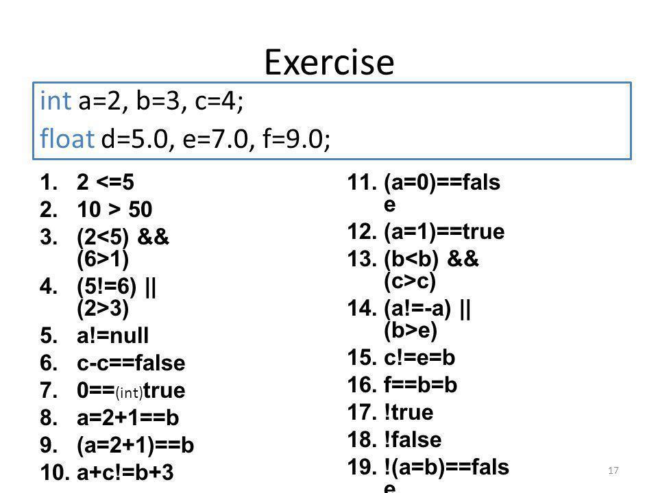 Exercise int a=2, b=3, c=4; float d=5.0, e=7.0, f=9.0; 2 <=5