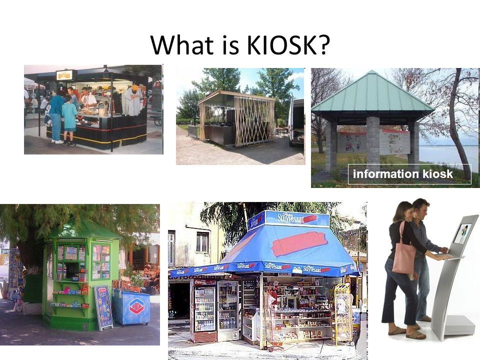 What is KIOSK information kiosk http://en.wikipedia.org/wiki/Kiosk