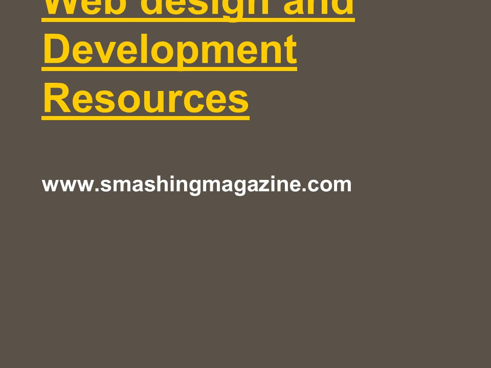 Web design and Development Resources www.smashingmagazine.com