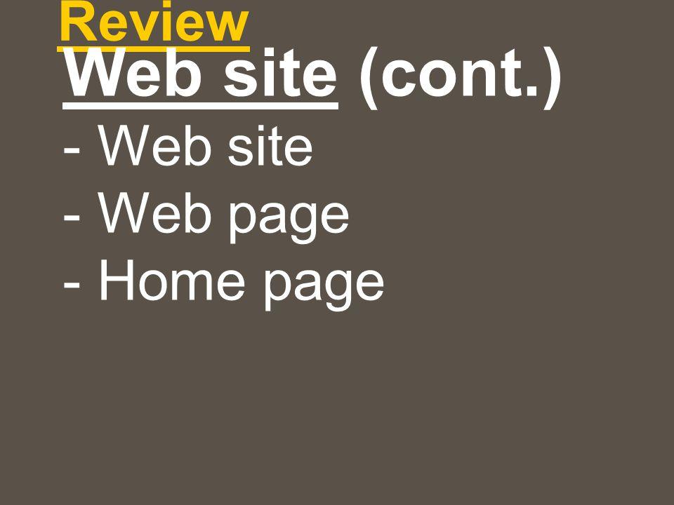 Web site (cont.) - Web site - Web page - Home page