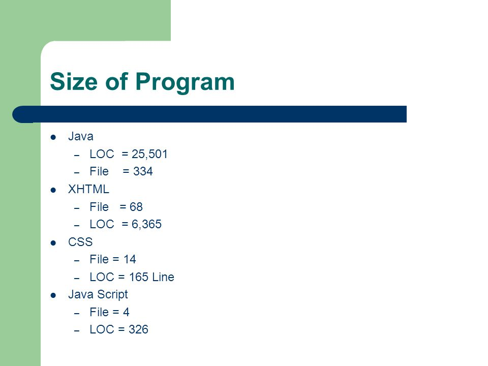 Size of Program Java LOC = 25,501 File = 334 XHTML File = 68