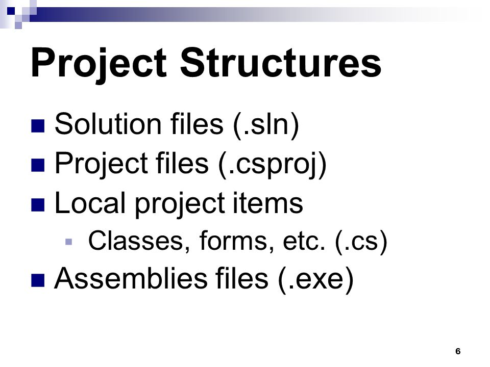 Project Structures Solution files (.sln) Project files (.csproj)
