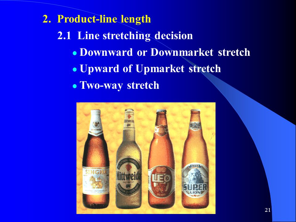2. Product-line length 2.1 Line stretching decision. Downward or Downmarket stretch. Upward of Upmarket stretch.
