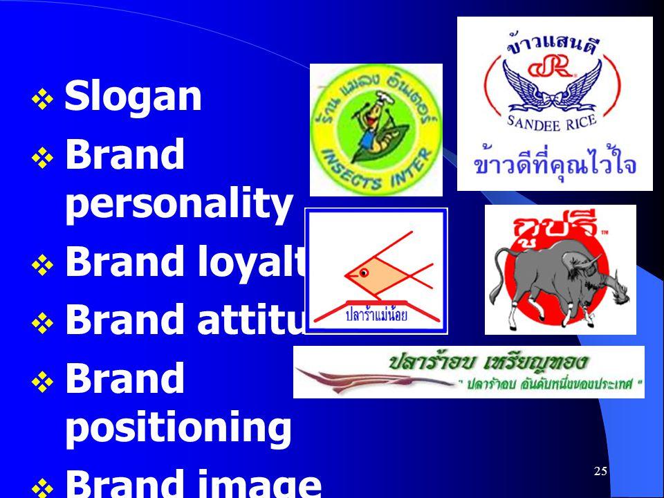 Slogan Brand personality. Brand loyalty. Brand attitude.