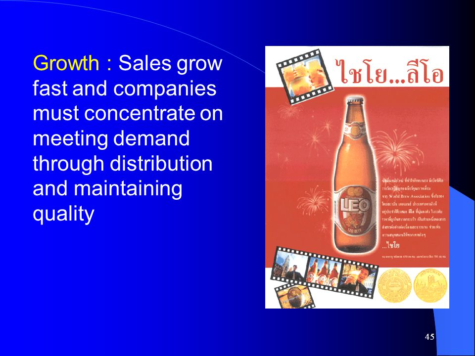 Growth : Sales grow fast and companies must concentrate on meeting demand through distribution and maintaining quality