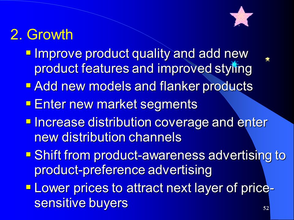 2. Growth Improve product quality and add new product features and improved styling. Add new models and flanker products.