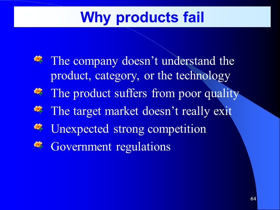 Why products fail The company doesn't understand the product, category, or the technology. The product suffers from poor quality.