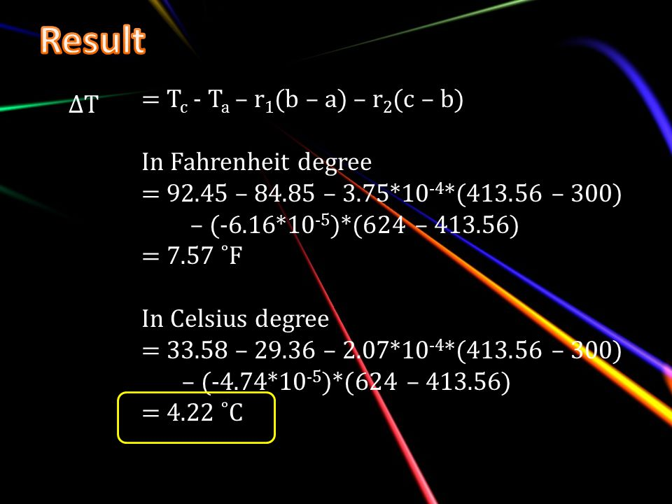 Result = Tc - Ta – r1(b – a) – r2(c – b) ∆T In Fahrenheit degree