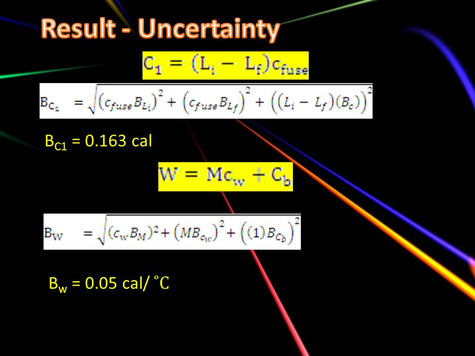 Result - Uncertainty BC1 = cal Bw = 0.05 cal/ ˚C