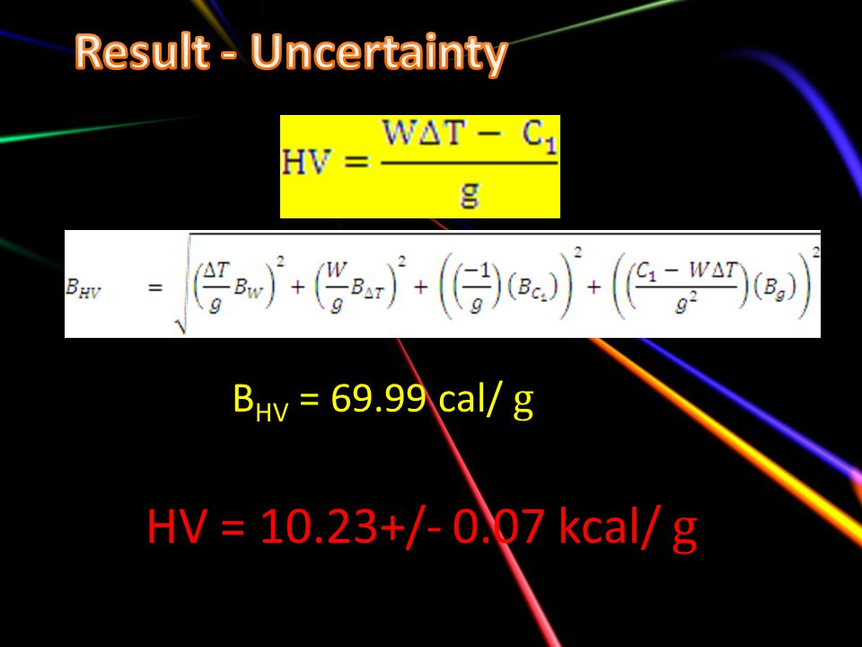 Result - Uncertainty BHV = cal/ g HV = / kcal/ g