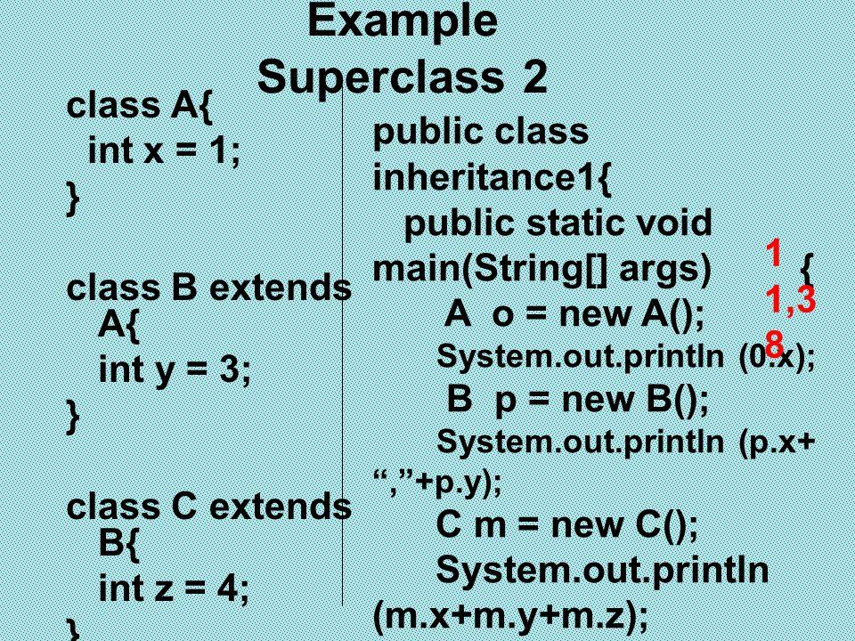 Example Superclass 2 class A{ int x = 1; public class inheritance1{ }
