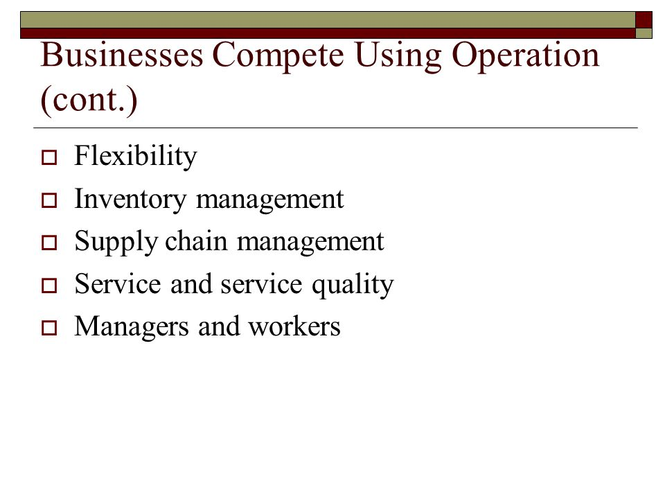 Businesses Compete Using Operation (cont.)