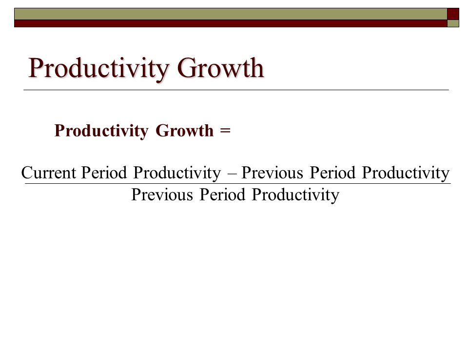 Productivity Growth Productivity Growth =