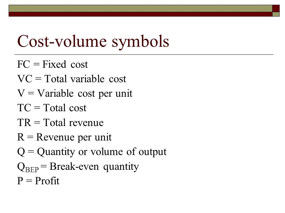 Cost-volume symbols FC = Fixed cost VC = Total variable cost