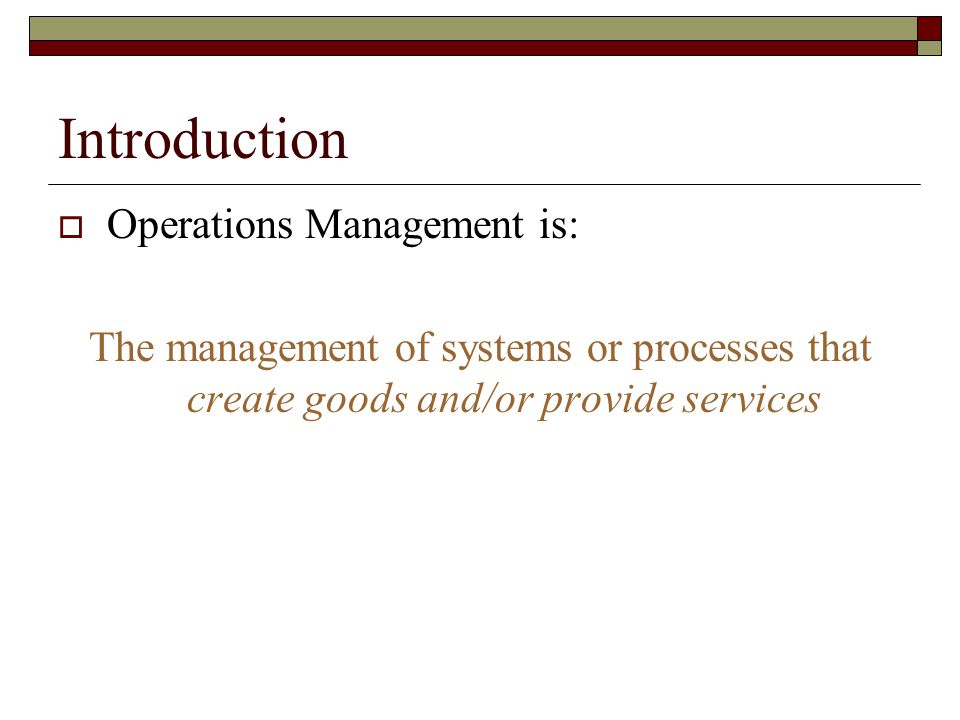 Introduction Operations Management is: