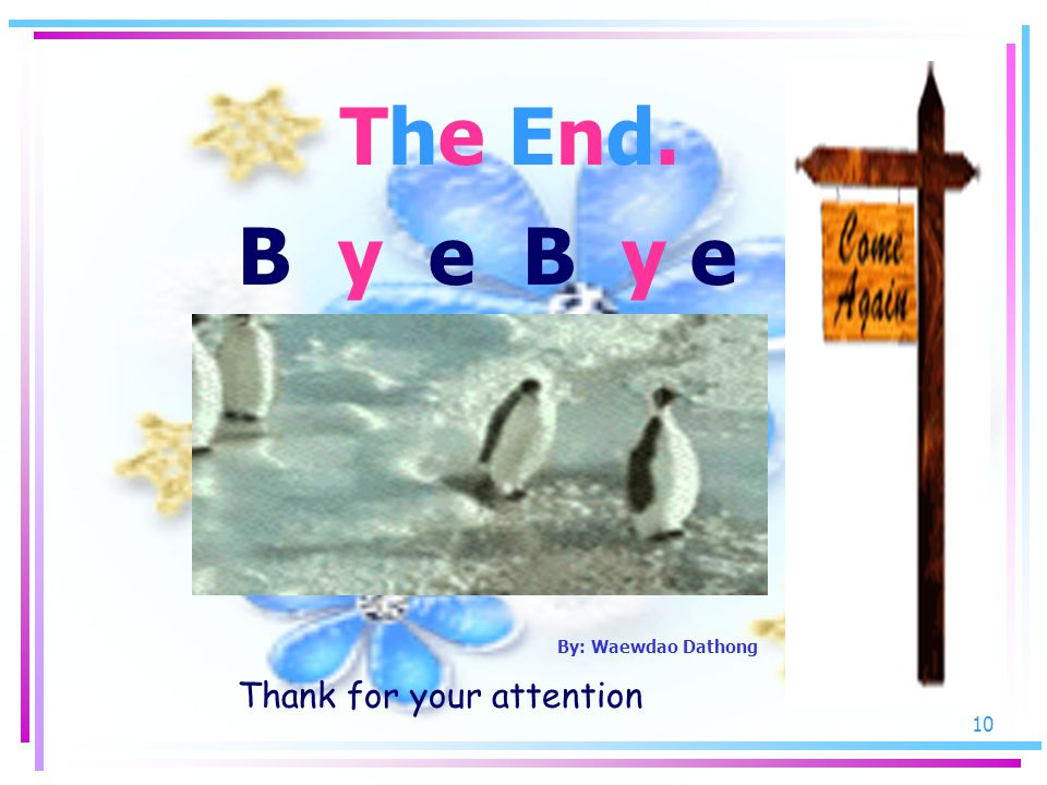 The End. B y e B y e By: Waewdao Dathong Thank for your attention