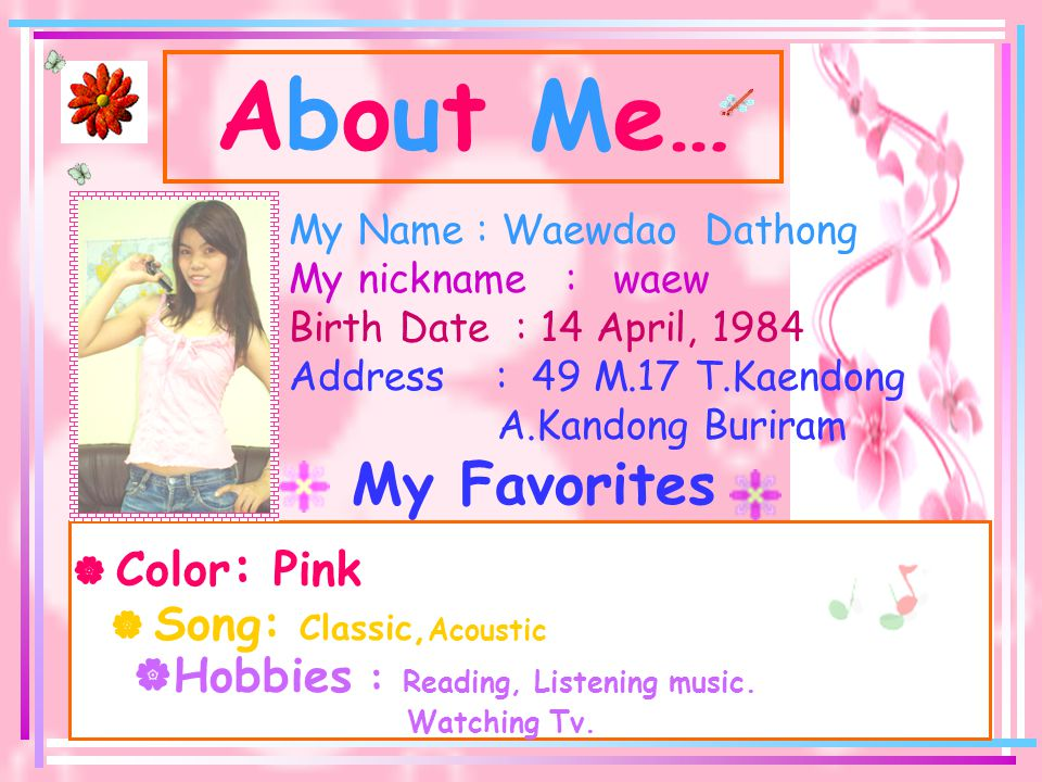 About Me… My Favorites Hobbies : Reading, Listening music.