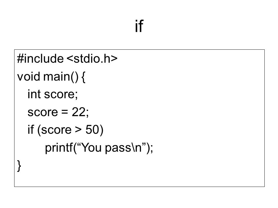 if #include <stdio.h> void main() { int score; score = 22;