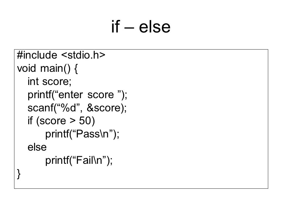 if – else #include <stdio.h> void main() { int score;