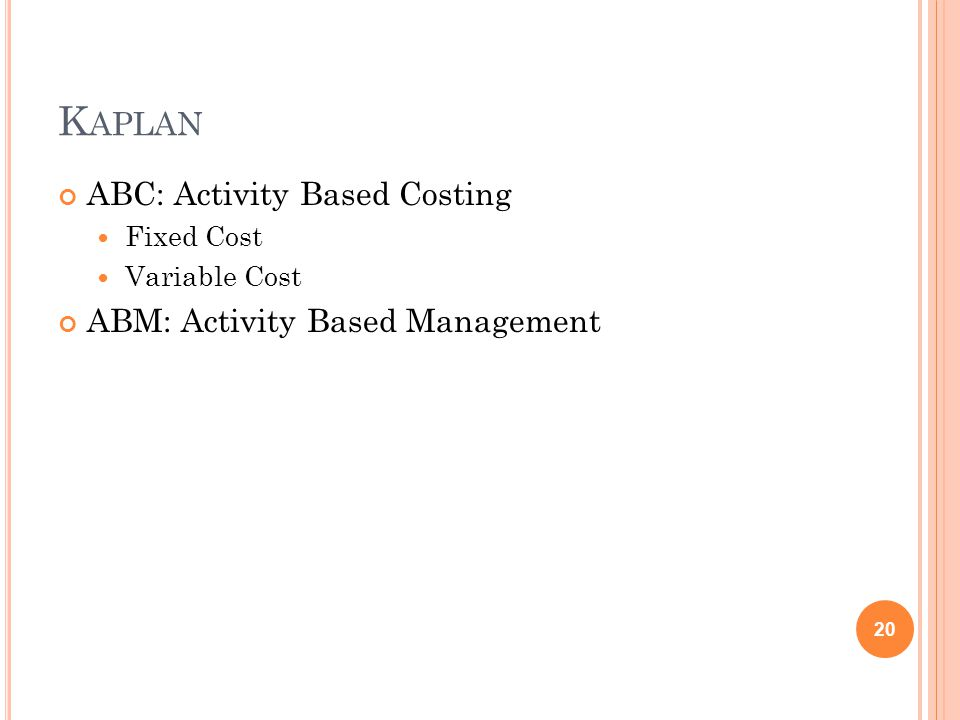 Kaplan ABC: Activity Based Costing ABM: Activity Based Management