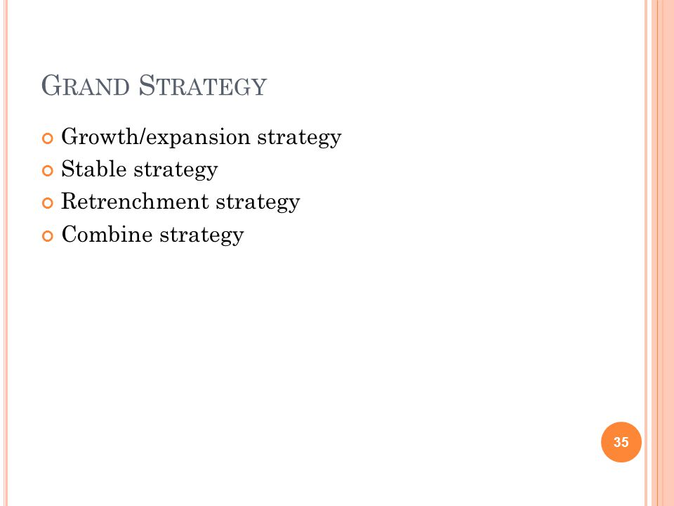Grand Strategy Growth/expansion strategy Stable strategy