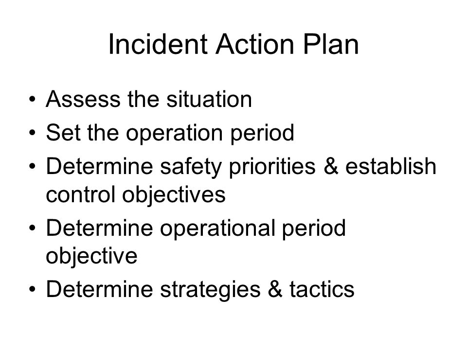 Incident Action Plan Assess the situation Set the operation period