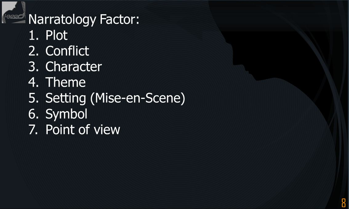 Narratology Factor: 1. Plot. 2. Conflict. 3. Character. 4. Theme. 5. Setting (Mise-en-Scene) 6. Symbol.