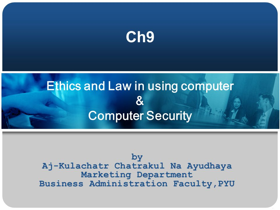 Ethics and Law in using computer & Computer Security