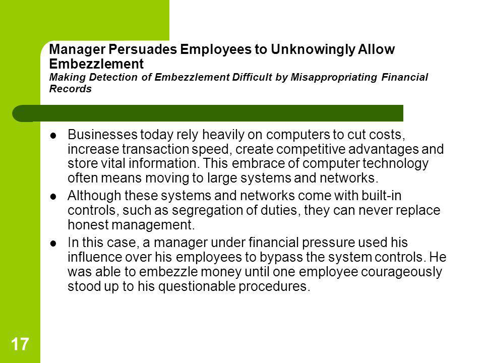 Manager Persuades Employees to Unknowingly Allow Embezzlement Making Detection of Embezzlement Difficult by Misappropriating Financial Records