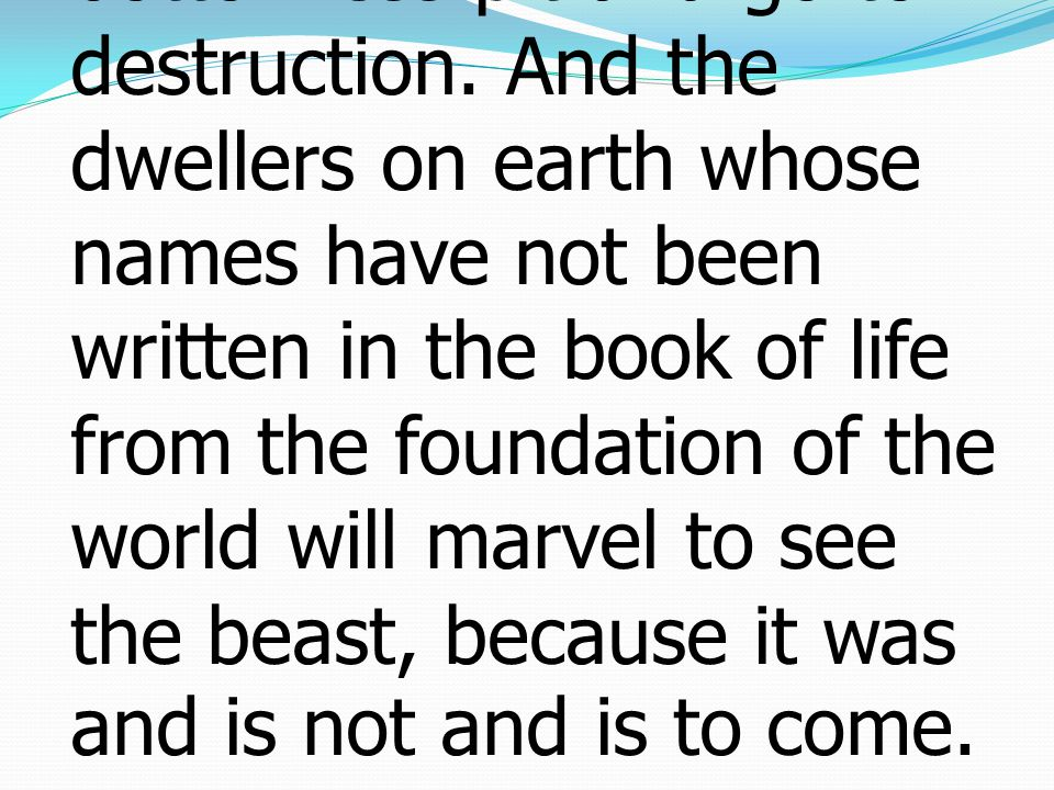 8 The beast that you saw was, and is not, and is about to rise from the bottomless pit and go to destruction.