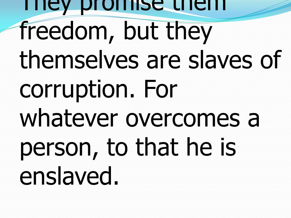2 Peter 2 เปโตร2:19 19 They promise them freedom, but they themselves are slaves of corruption.